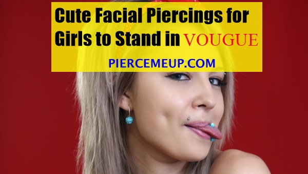Cute Facial Piercings for Girls to Stand in VOUGUE0711